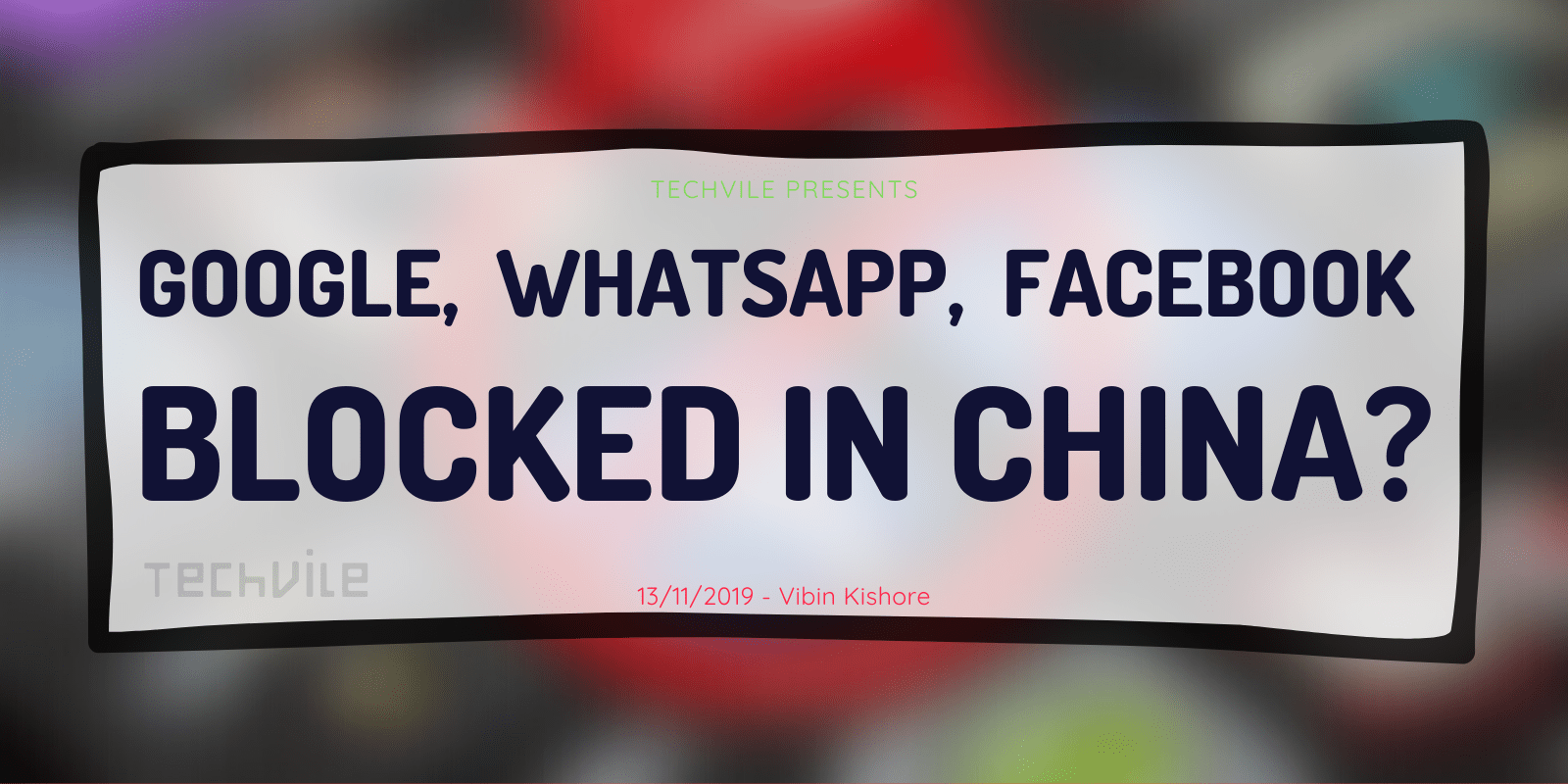Why Google, Facebook, and Whatsapp Blocked in China?
