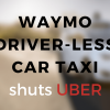Waymo - Driverless Car Taxi that Costs less than Uber