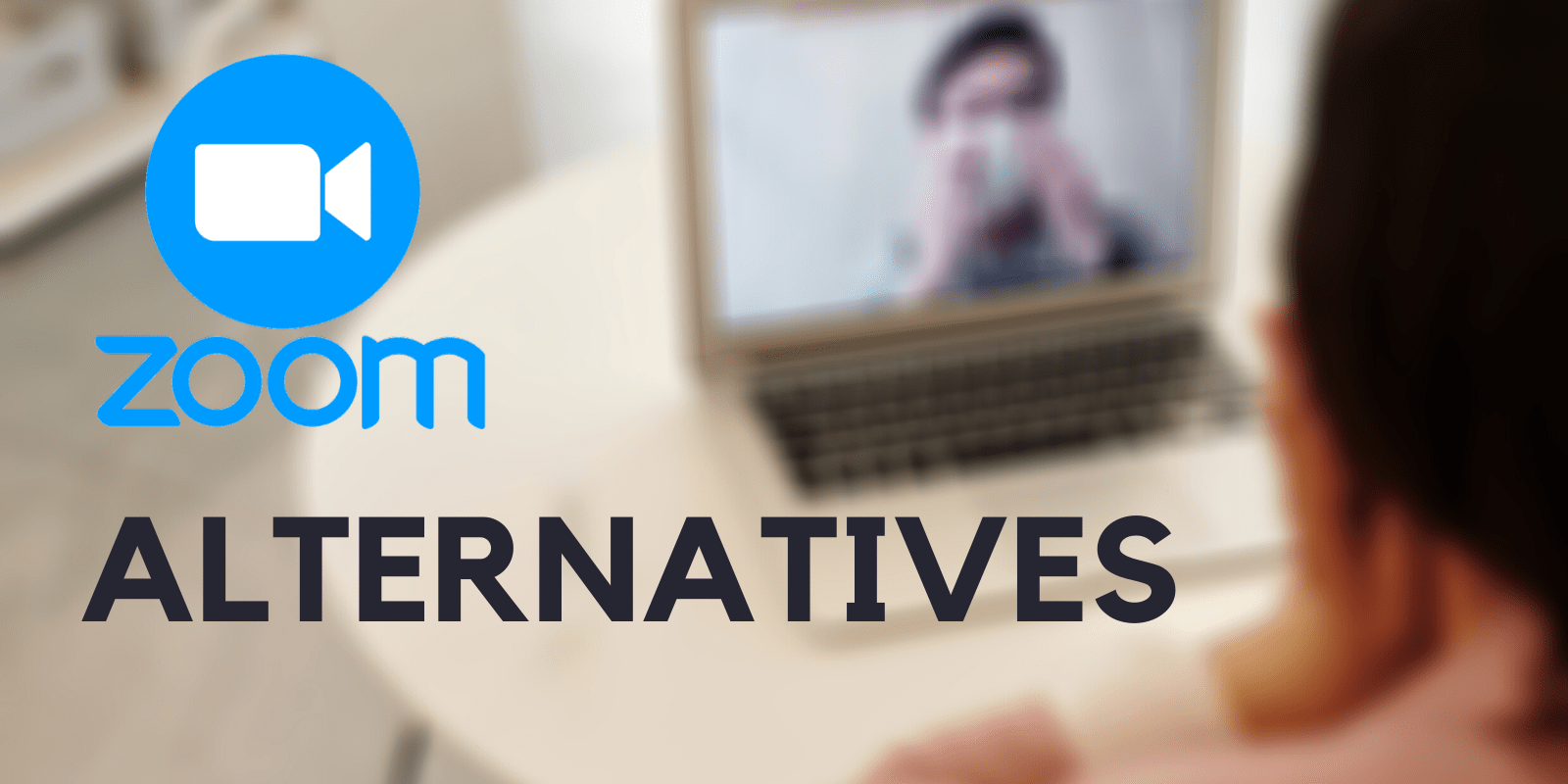 Top 3 Alternatives for Zoom Video Conferencing [May 2020]