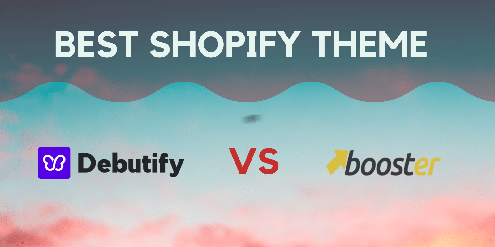 Debutify Vs Booster, Finding the Best Converting Shopify Theme